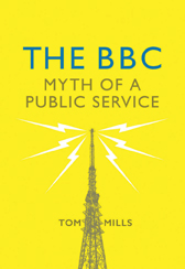 The BBC: Myth of Public Service by Tom Mills is out now from Verso Books.